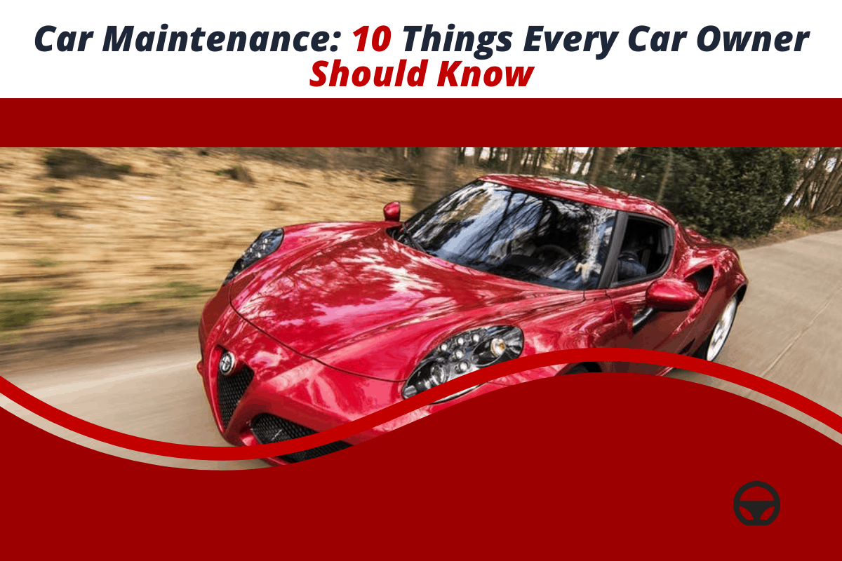 Car Maintenance: 10 Things Every Car Owner Should Know